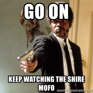 Samuel L Jackson - go on keep watching the shire mofo