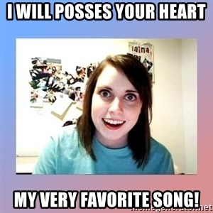 crazy girl friend - I will posses your heart My very favorite song!