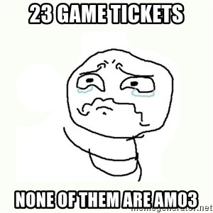 crying meme - 23 game tickets none of them are am03