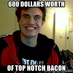 I DONT GIVE A FUCK /sexwithoutpermission - 600 dollars worth of top notch bacon