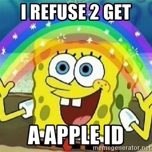 Spongebob - Nobody Cares! - I refuse 2 get  A apple ID