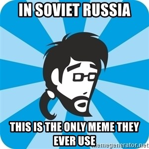 typical_proger_wonder - in soviet russia this is the only meme they ever use