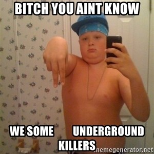 Cookie Gangster - Bitch you aint know we some         underground killers