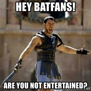 GLADIATOR - hey Batfans! are you not entertained?