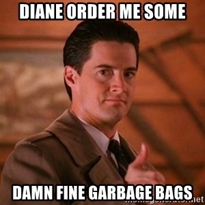 Thumbs-up Agent Dale Cooper  - diane order me some damn fine garbage bags