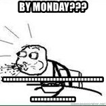 Cereal Guy Spit - BY MONDAY??? ..............................................