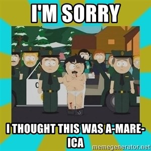Randy marsh - i'm sorry i thought this was a-mare-ica
