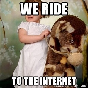 Rockinghorse Warrior Girl - WE RIDE TO THE INTERNET