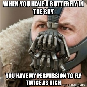 Bane - When you have a butterfly in the sky you have my permission to fly twice as high
