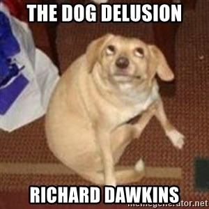 Oh You Dog - the dog delusion richard dawkins