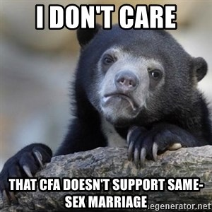 Confessions Bear - I don't care That CFA doesn't support same-sex marriage