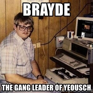 Nerd - Brayde The Gang LEader of yeousch