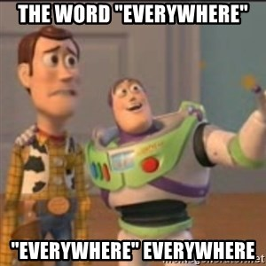 "Buzz - The word ""Everywhere"" ""everywhere"" everywhere"