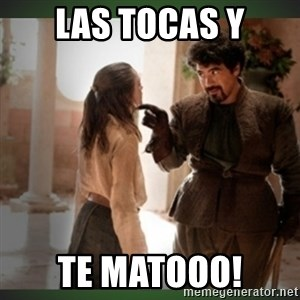 What do we say to the god of death ?  - Las tocas y te matooo!