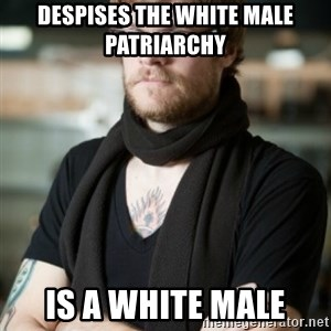 hipster Barista - Despises the white male patriarchy is a white male