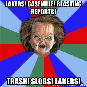 Chucky - LAKERS! CASEVILLE! BLASTING REPORTS! TRASH! SLOBS! LAKERS!