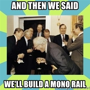 reagan white house laughing - And then We said We'll build a mono rail