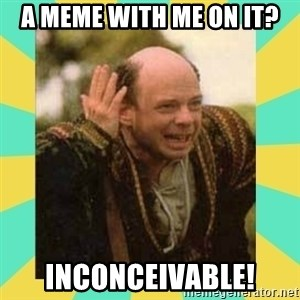 Princess Bride Vizzini - A meme with me on it? Inconceivable!