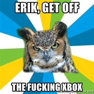 Old Navy Owl - erik, Get off the fucking xbox