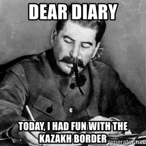 Stalin Diary - Dear Diary Today, I Had fun with the Kazakh Border