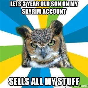 Old Navy Owl - Lets 3 year old son on my skyrim account Sells all my stuff