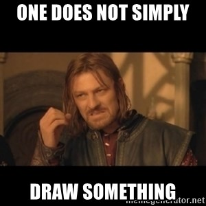 OneDoesNotSimplyWalkIntoMordor - ONE DOES NOT SIMPLY  DRAW SOMETHING