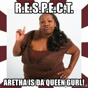 Sassy Black Woman - R.E.S.P.E.C.T. Aretha is da queen gurl!