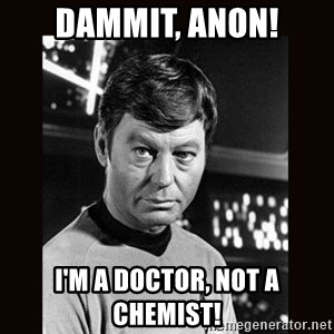 Leonard McCoy - dammit, anon! i'm a doctor, not a chemist!