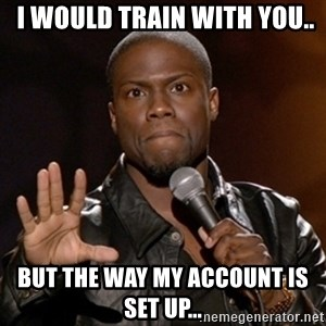 Kevin Hart -  i would train with you.. but the way my account is set up...