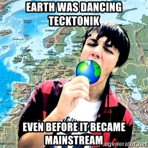 CRAZY_GEOGRAPHY - Earth was dancing Tecktonik even before it became mainstream