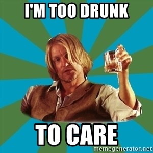 typical haymitch abernathy - I'm too drunk to care