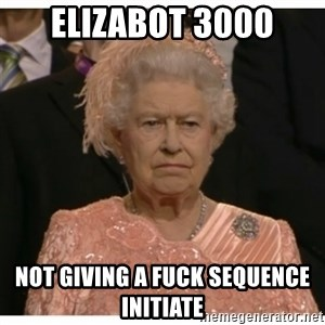 Unimpressed Queen - elizabot 3000 not giving a fuck sequence initiate