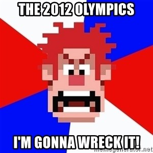 I'M GONNA WRECK IT! - The 2012 Olympics I'm gonna wreck it!