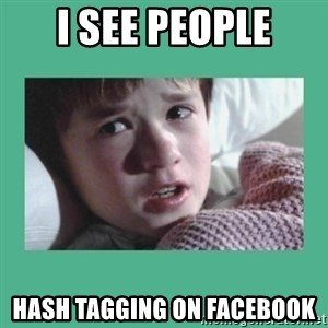 sixth sense - I see people hash tagging on facebook