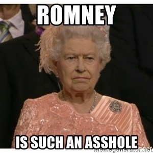 Unimpressed Queen - romney is such an asshole