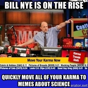 Move Your Karma - bill nye is on the rise quickly move all of your karma to memes about science