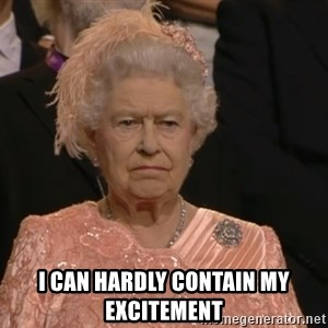 Angry Elizabeth Queen - i can hardly contain my excitement