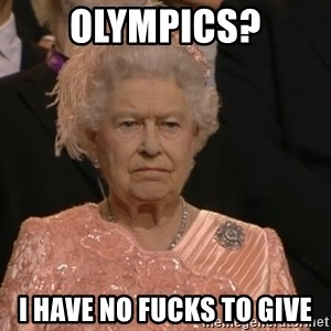 Angry Elizabeth Queen - olympics? i have no fucks to give