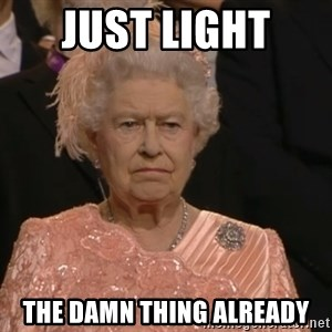 Angry Elizabeth Queen - Just light  the damn thing already