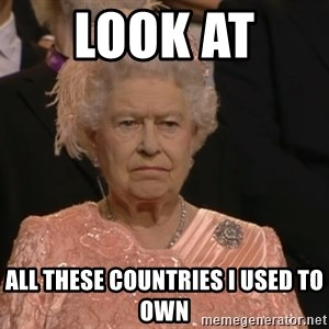 Angry Elizabeth Queen - look at  all these countries i used to own
