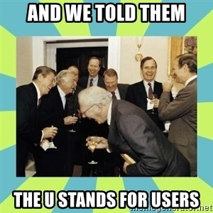 reagan white house laughing - And we told them the U stands for Users