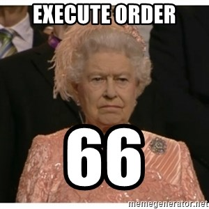 Unimpressed Queen - Execute order 66