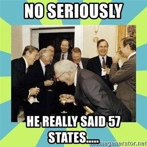 reagan white house laughing - No seriously  He really said 57 states.....