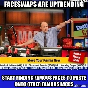 Move Your Karma - Faceswaps are uptrending start finding famous faces to paste onto other famous faces