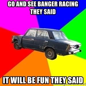 AdviceCar - go and see banger racing they said it will be fun they said