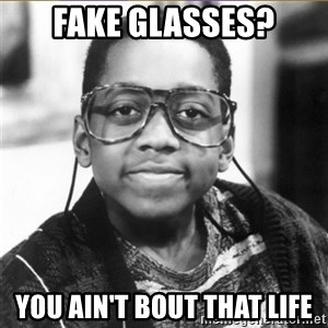 urkel - Fake glasses? you ain't bout that life