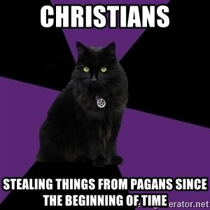 Wiccan Cat - Christians Stealing things from pagans since the beginning of time