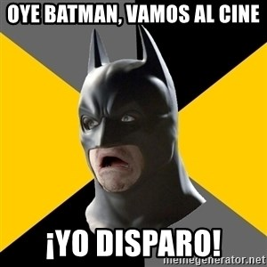 Bad Factman - oye batman, vamos al cine ¡yo disparo!