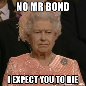 The Olympic Queen - no mr bond i expect you to die
