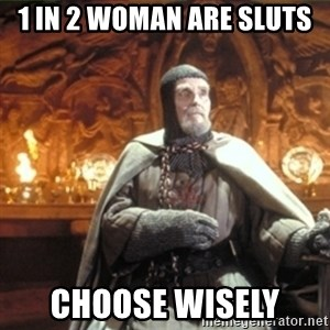 choose wisely  - 1 in 2 woman are sluts choose wisely